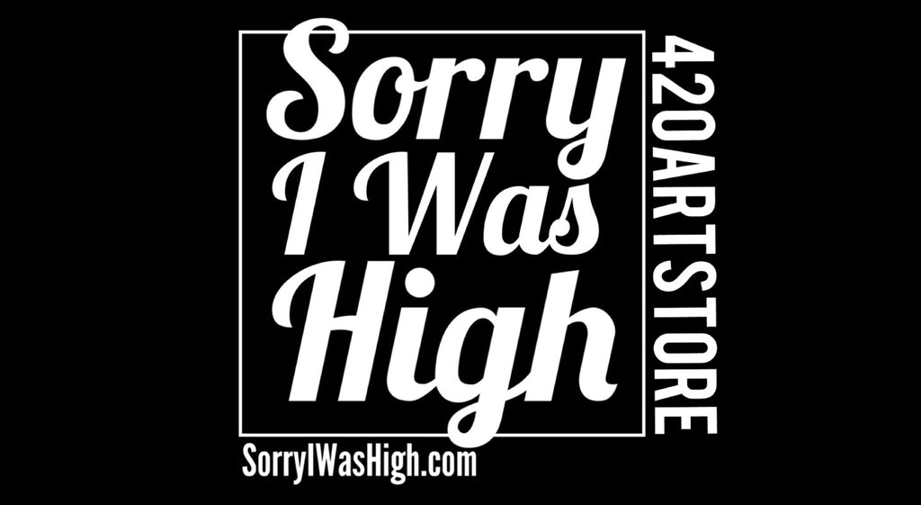 Sorry I was HIGH