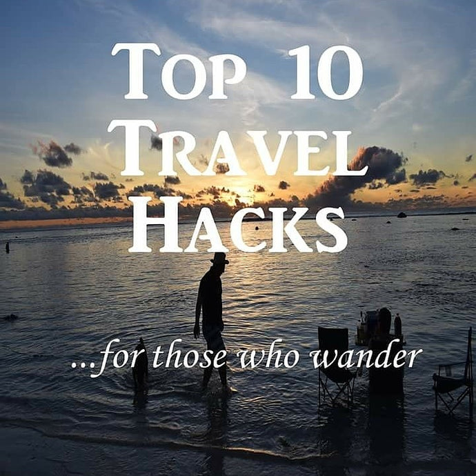 Top 10 Travel Hacks for those who WANDER
