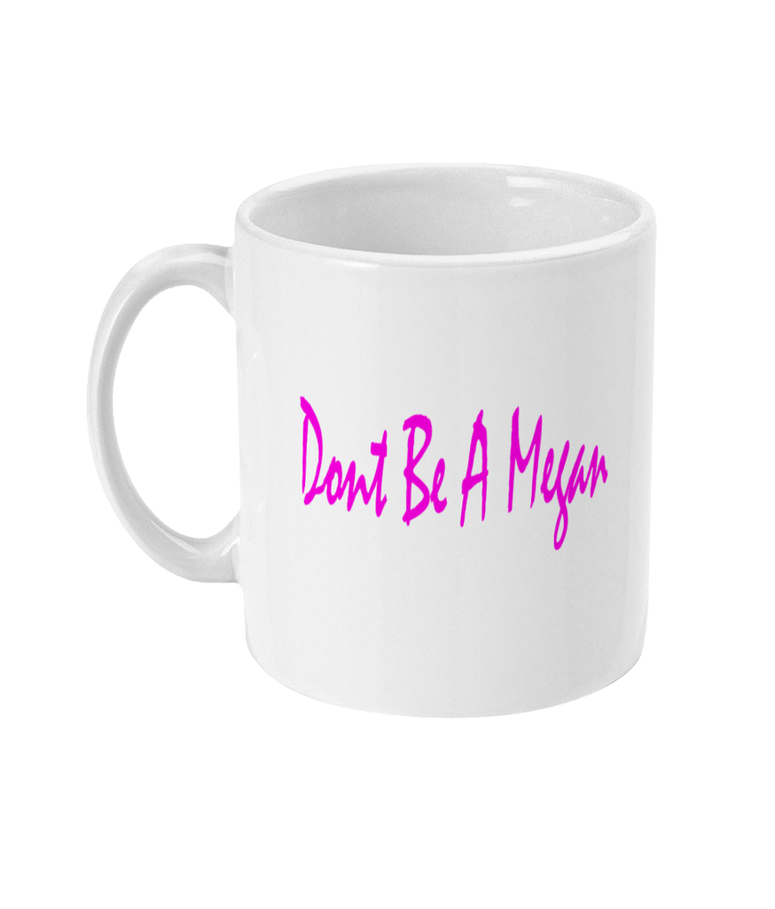 Don't Be A Megan Mug