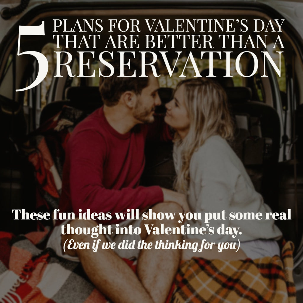 5 Plans for Valentine's Day that are better than a Reservation