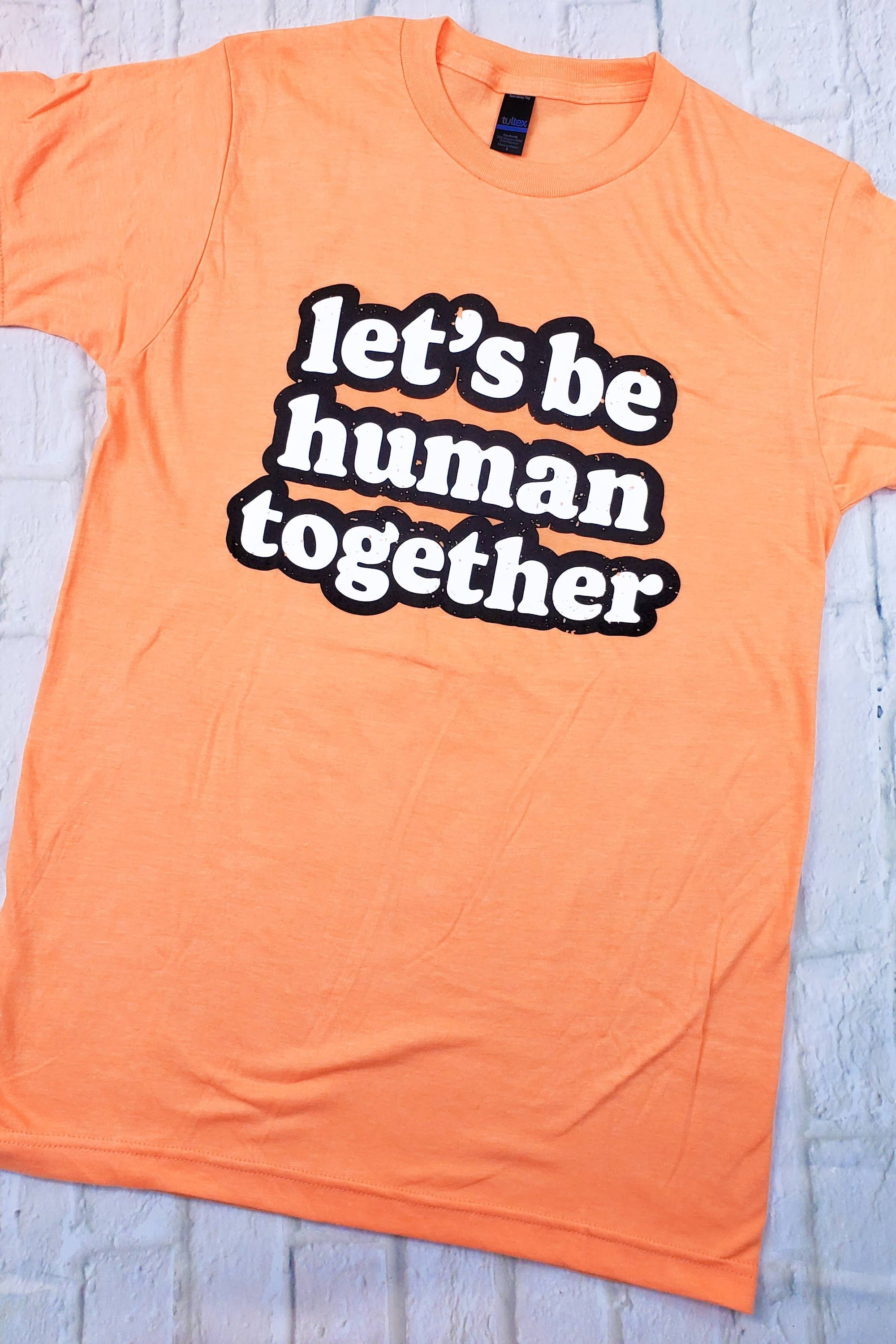 Lets Be Human Together Tee (Tultex)