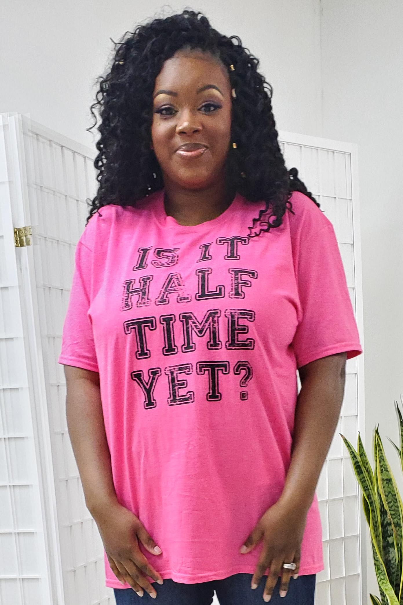Is It Half Time Yet Tee (Gildan Softstyle)