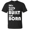 Built Not Born themed T-Shirts and Hoodies for Men and Women