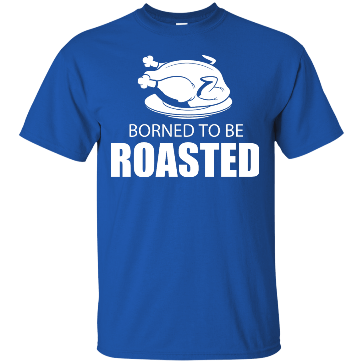 Borned To Be Roasted themed T-Shirts and Hoodies for Men and Women