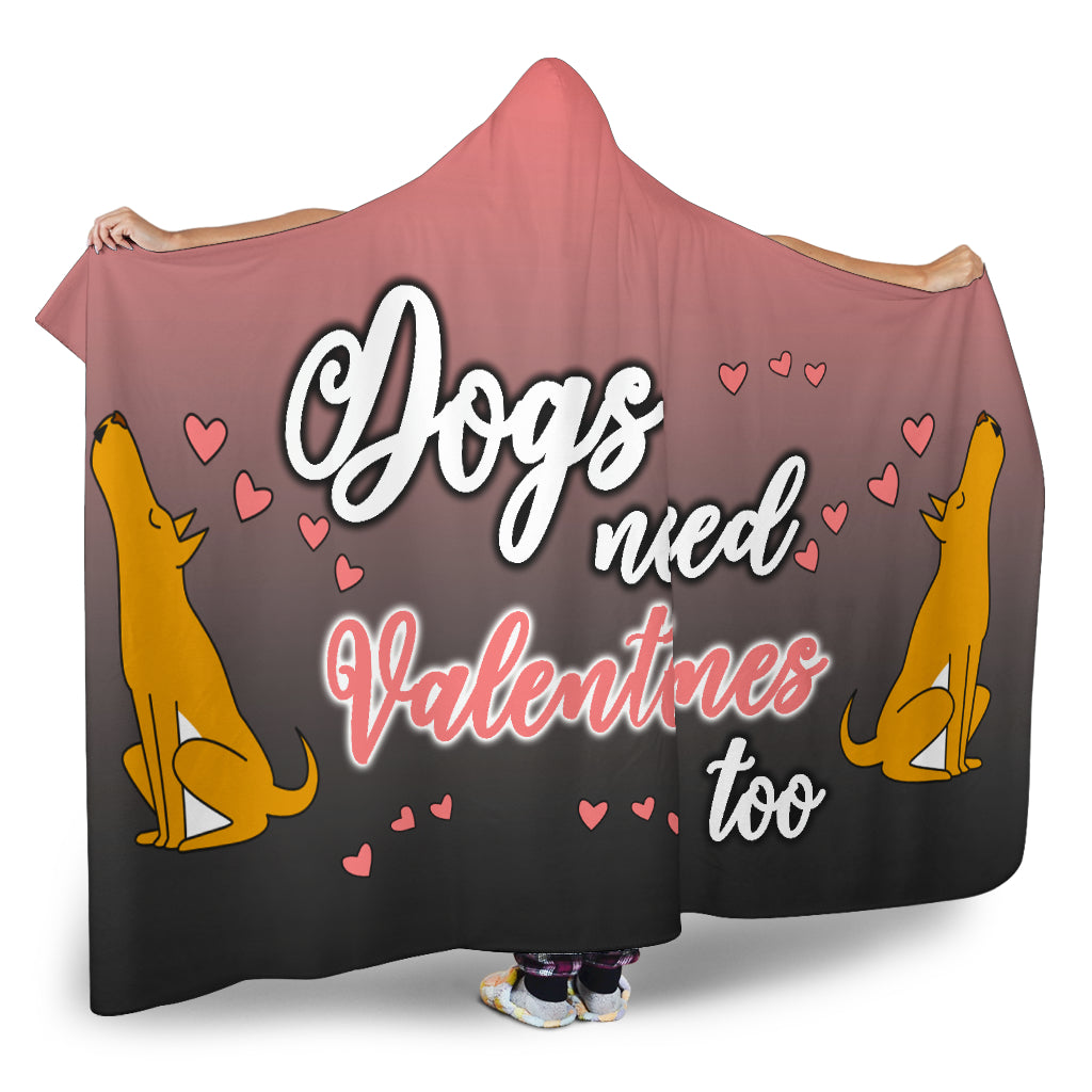 Dogs Need Valentines Themed Hooded Blanket