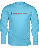 I am for the Child Ladies Long Sleeve T-shirt - COLORS