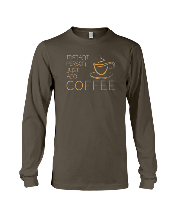 Instant Person, Just Add Coffee - Long Sleeve Tee