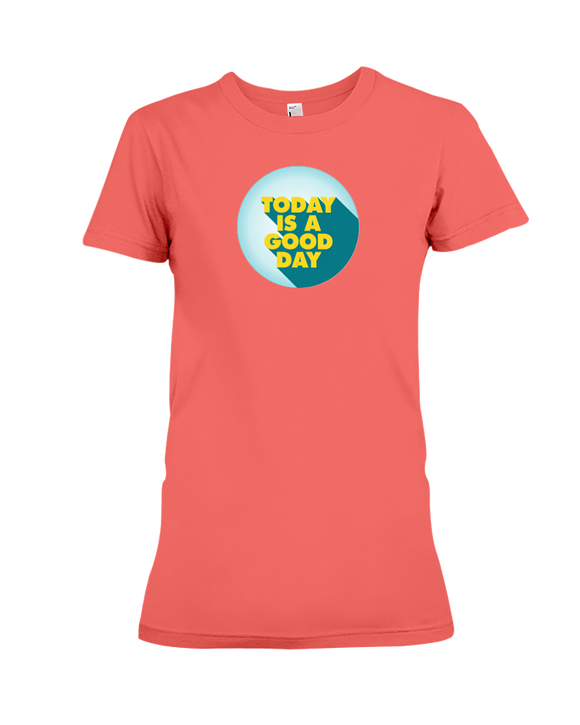 Today is a Good Day - Ladies T-Shirt