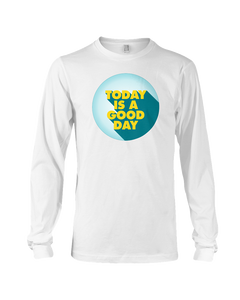 Today is a Good Day -  Long Sleeve Tee