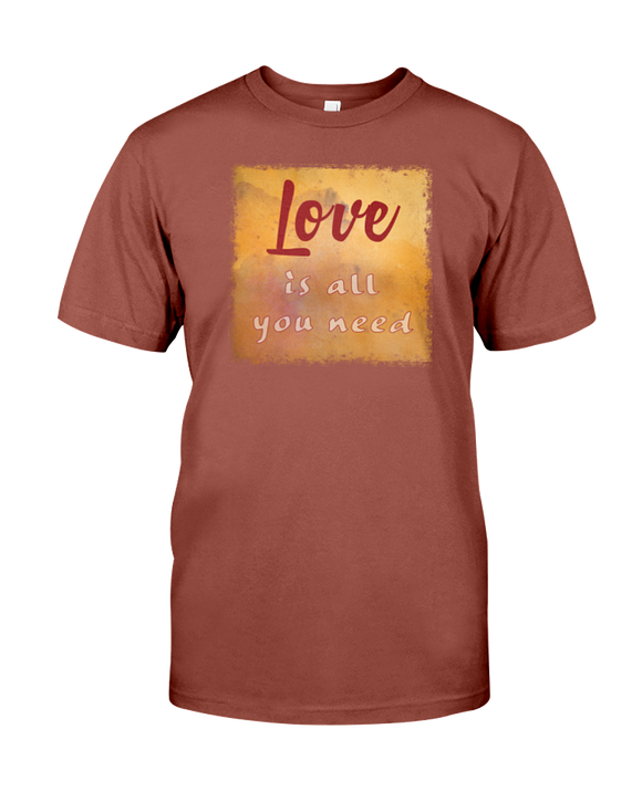 Love is All You Need - T-Shirt