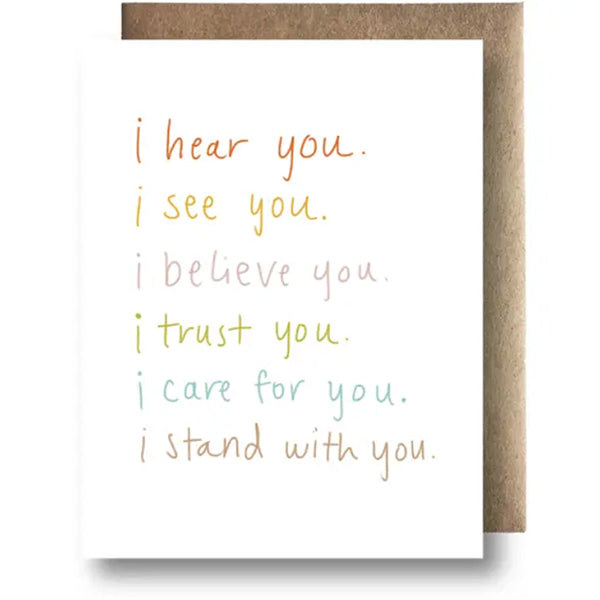 """I Hear You. I See You. I Believe You. I Trust You. I Care For You. I Care For You. I Stand With You."" Greeting Card"