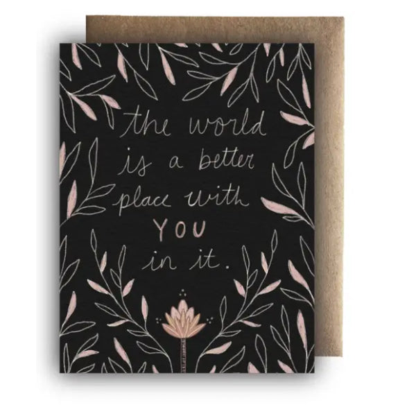 "Greeting Card: ""The World Is A Better Place With You"""