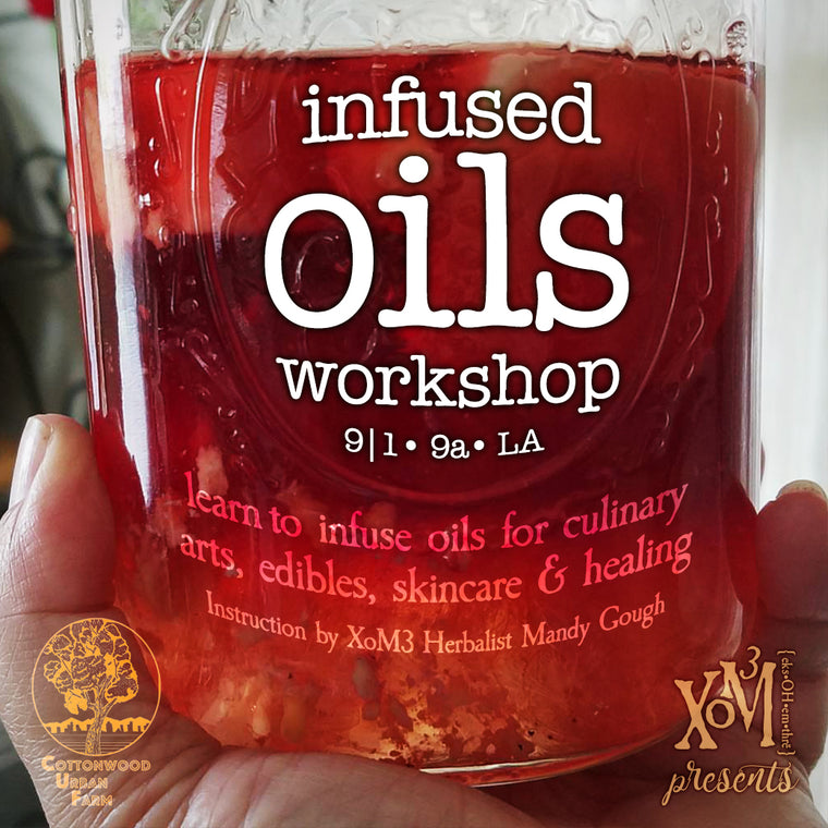 Infused Oils Workshop 09/15/18 - XoM3 Botanical Solutions