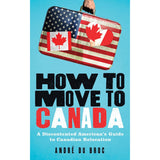 How To Move To Canada by Andre Du Broc