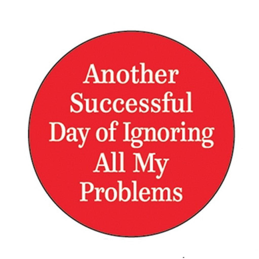 Another Successful Day Of Ignoring All My Problems Button