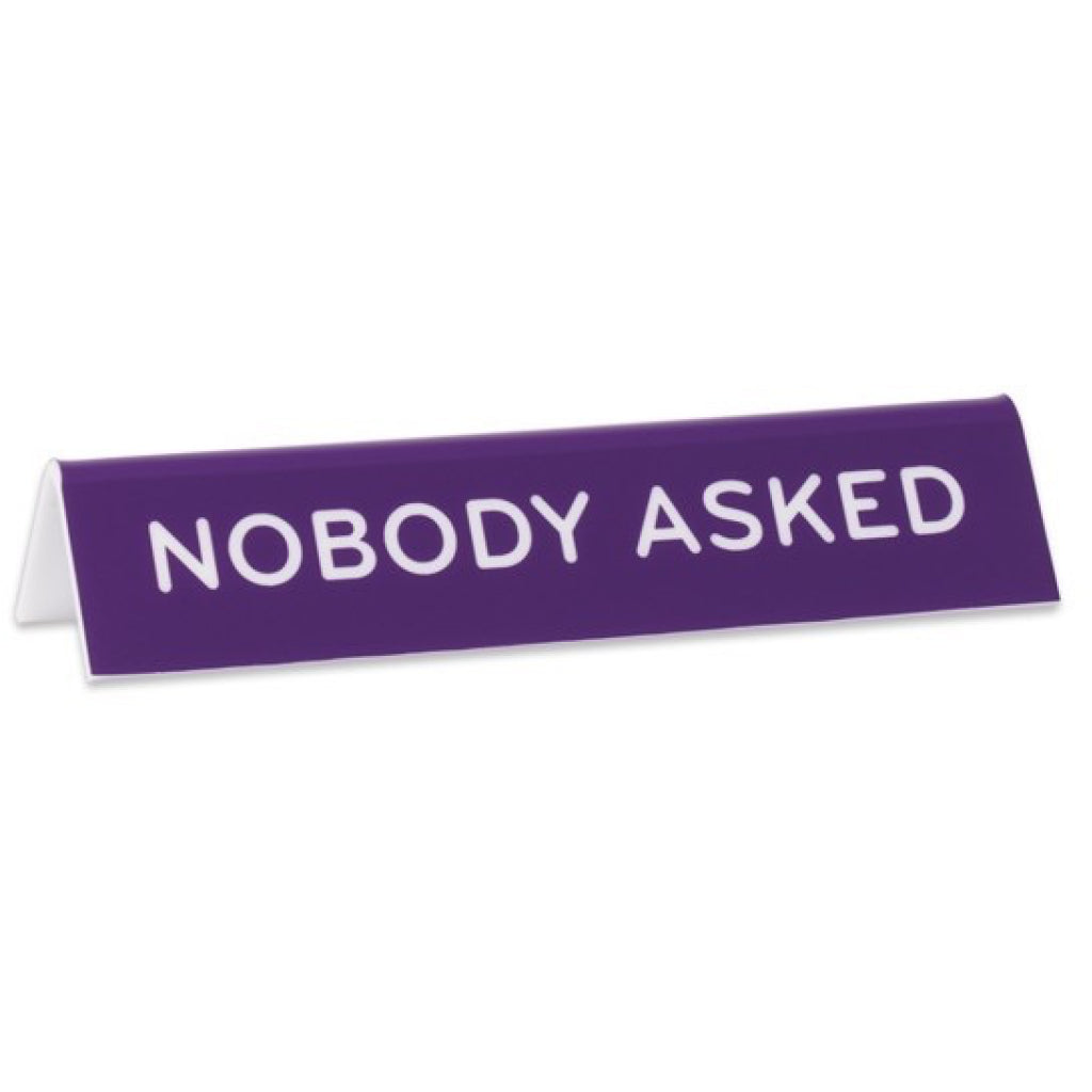 Desk Sign - Nobody Asked