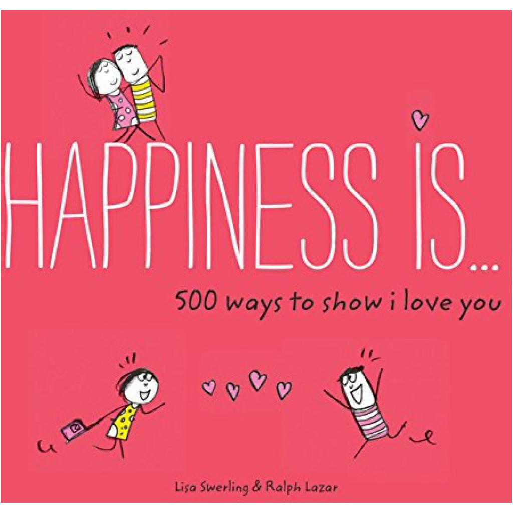 Happiness Is... 500 Ways to Love You