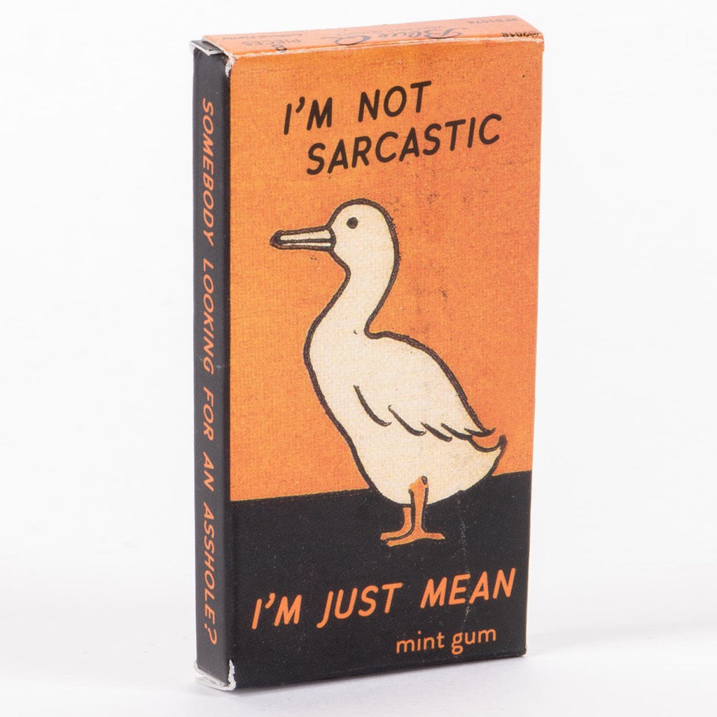 I'm Not Not Sarcastic, I'm Just Just Mean Gum