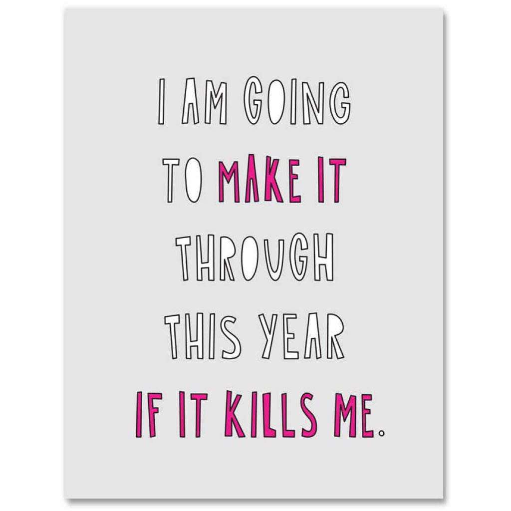 Make It Through This Year Card