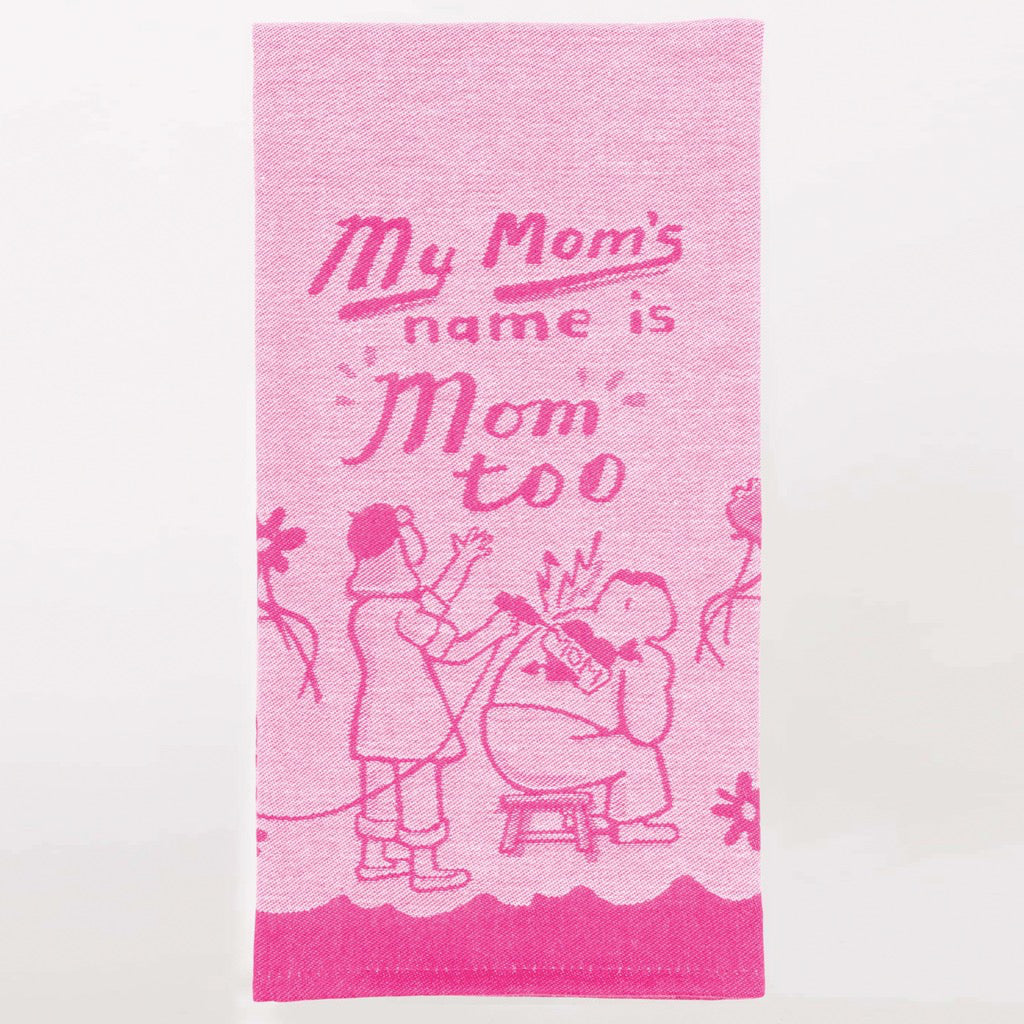 Mom's Name Is Mom Too Dish Towel.