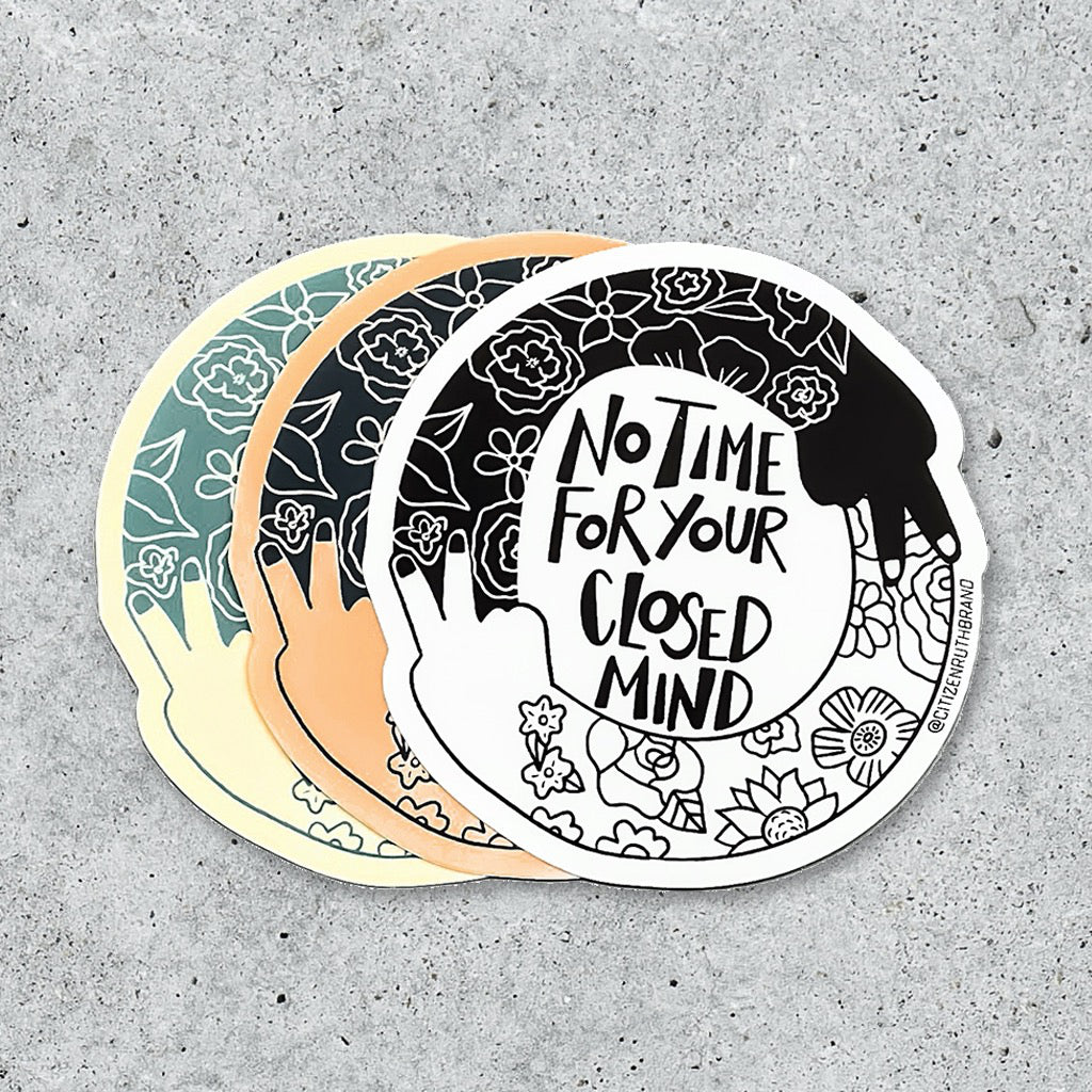 No Time For Your Closed Mind Sticker