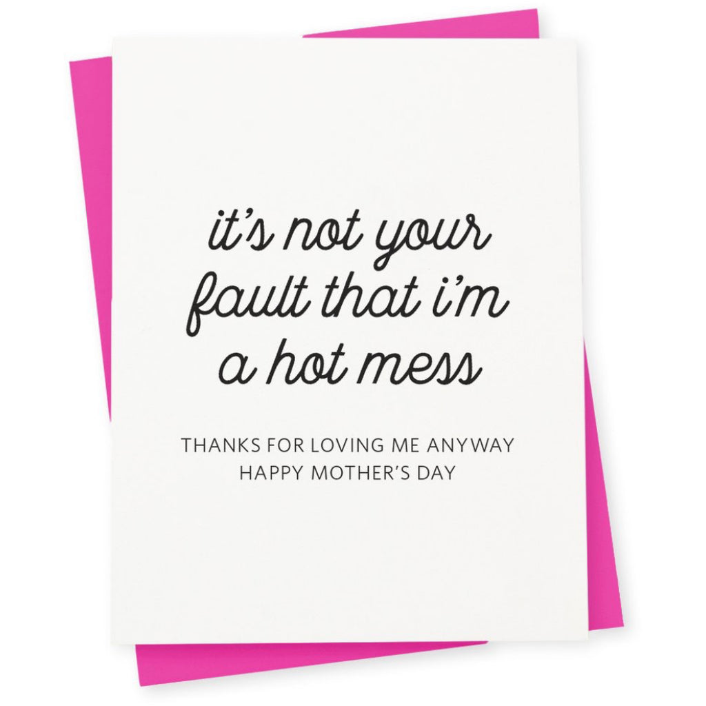 Not Your Fault I'm A Hot Mess Card
