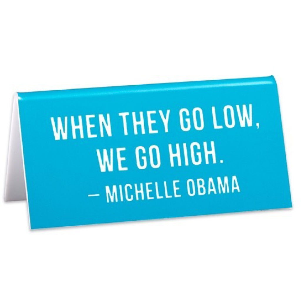 They Go Low We Go High Desk Sign