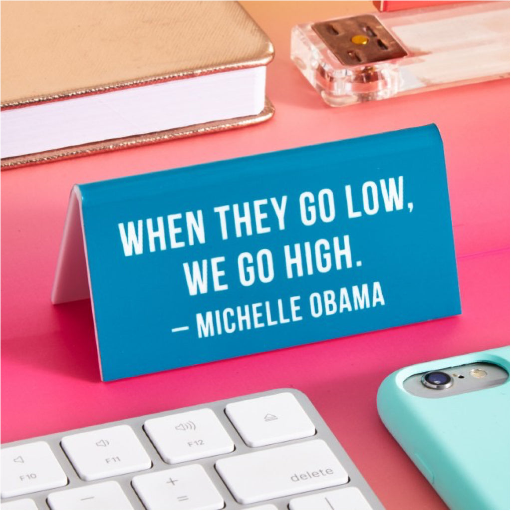They Go Low We Go High Desk Sign Lifestyle