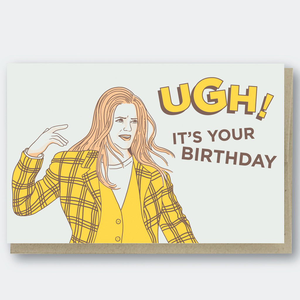 Ugh It's Your Birthday Clueless Card
