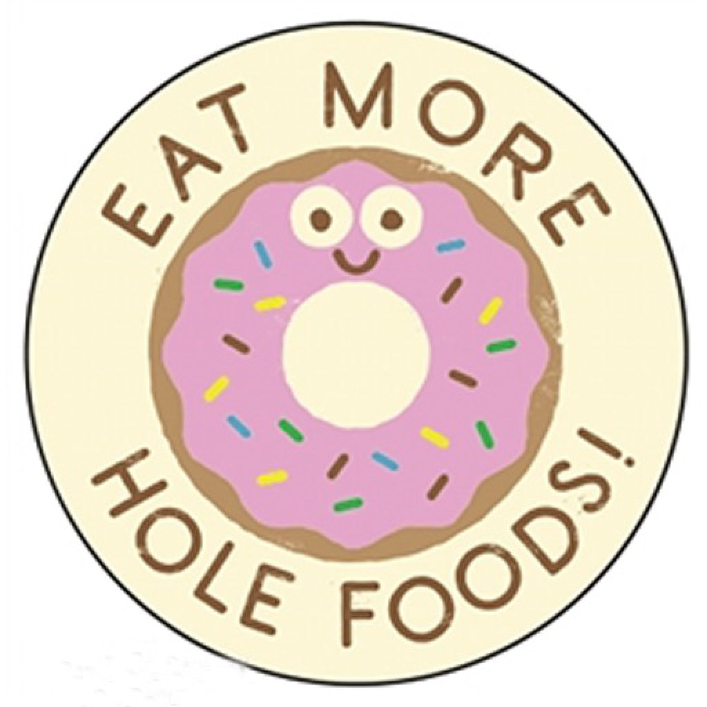 Eat More Hole Foods! Button