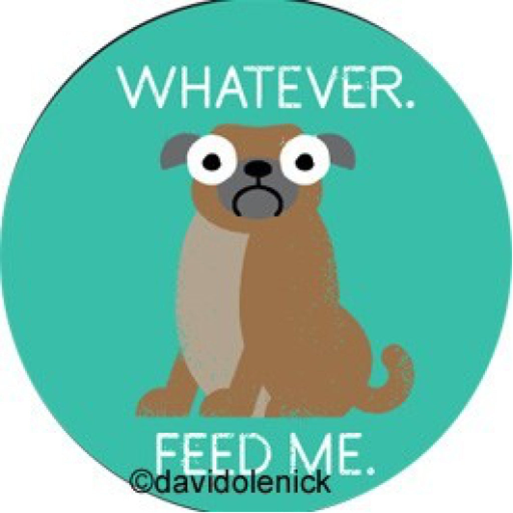 Whatever. Feed Me. Button