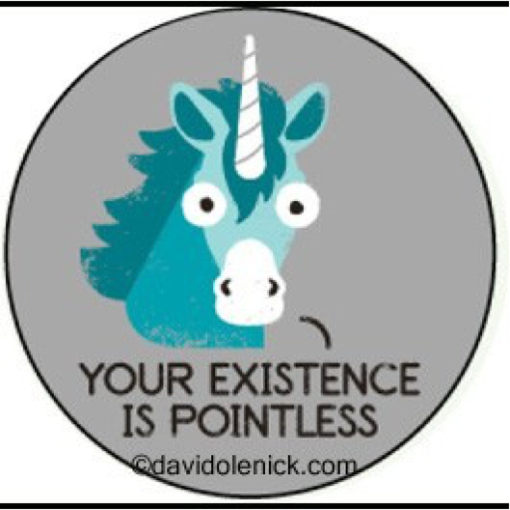 Your Existence Is Pointless Unicorn Button