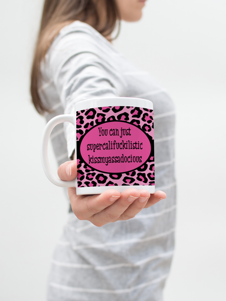 """You Can Just Supercalifuckilistic Kissmyassadocious"" 11oz Coffee Mug - Endlessly Trendy Boutique"