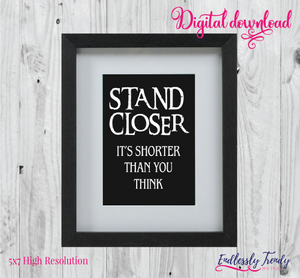 "8"" x 10"" Stand Closer It's Shorter Than You Think - Bathroom Humor Quote - Digital Download - Printable Digital File - - Endlessly Trendy Boutique"