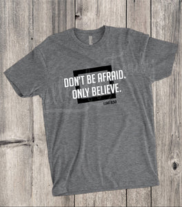 Don't Be Afraid Only Believe Tee - Luke 8:50 - - Endlessly Trendy Boutique