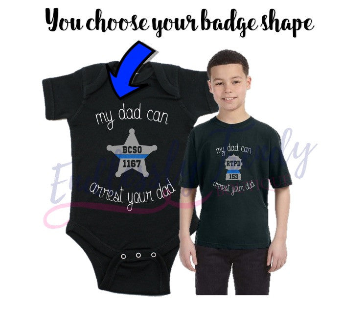 "Custom Police Themed ""My Dad Can Arrest Your Dad"" Personalized Bodysuit Creeper or Tee - - Endlessly Trendy Boutique"