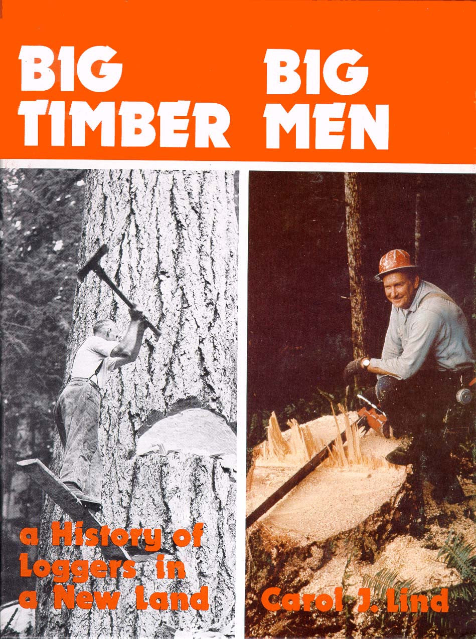 Big Timber Big Men: a history of loggers in a new land