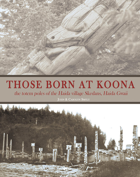 Those Born at Koona: the totem poles of the Haida village Skedans, Haida Gwaii