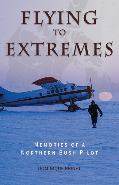 Flying to Extremes by Dominique Prinet Hancock House