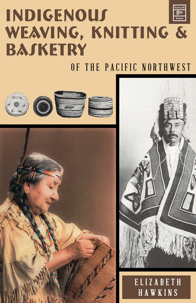 Indigenous Weaving, Knitting & Basketry of the Northwest