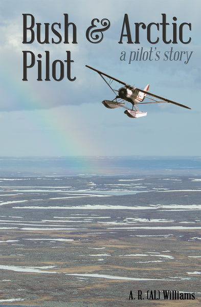 Bush and Arctic Pilot: a pilots story