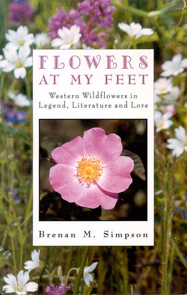 Flowers at My Feet: western wildflowers in legend, literature and lore