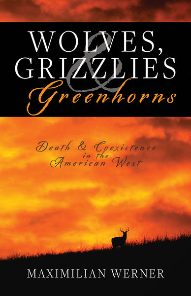 Wolves, Grizzlies and Greenhorns: Death and Coexistence in the American West