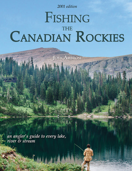 Fishing the Canadian Rockies (1st Edition 2001): an angler's guide to every lake, river and stream