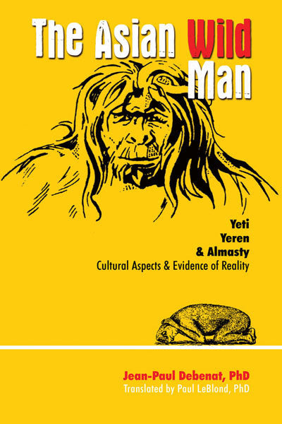 The Asian Wild Man: Yeti Yeren & Almasty Cultural Aspects and Evidence of Reality