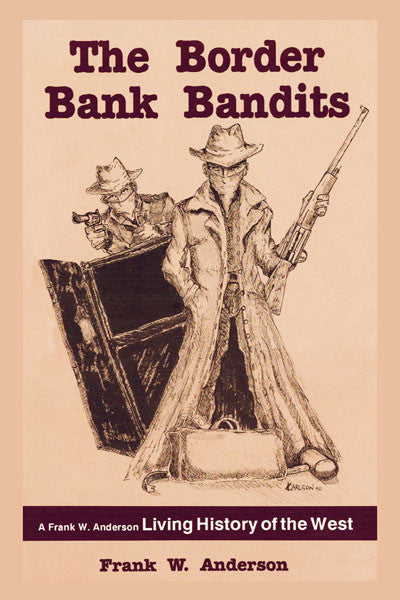 Border Bank Bandits: a Frank W. Anderson living history of the west