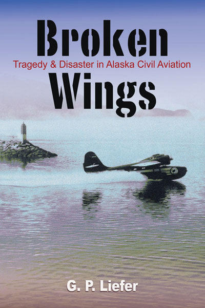 Broken Wings: tragedy and disaster in Alaska civil aviation