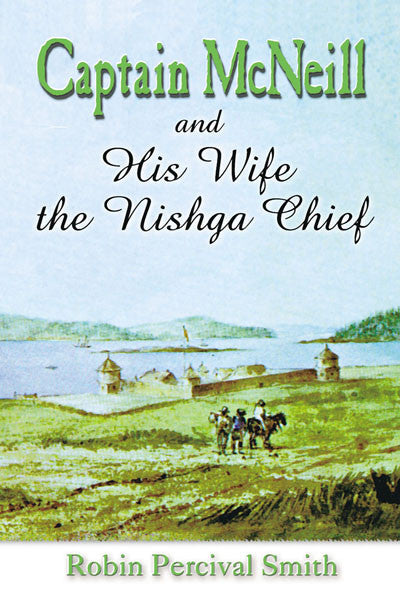 Captain McNeil and His Wife the Nishga Chief: from Boston fur trader to Hudson's Bay company trader