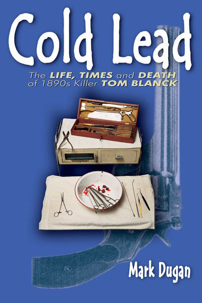 Cold Lead: the life, times and death of 1890's kill Tom Blanck