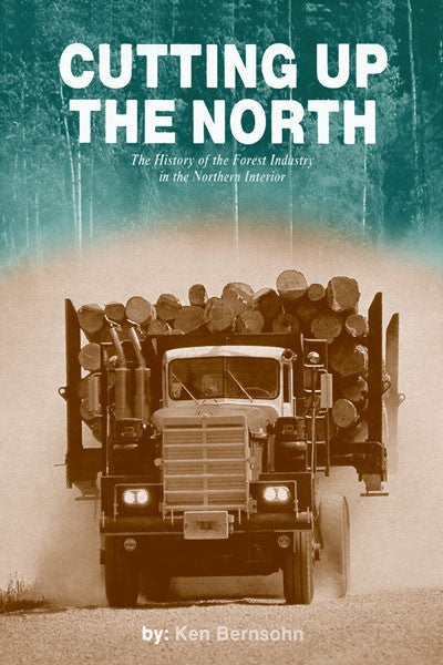 Cutting up the North: the history of the forest industry in the northern interior